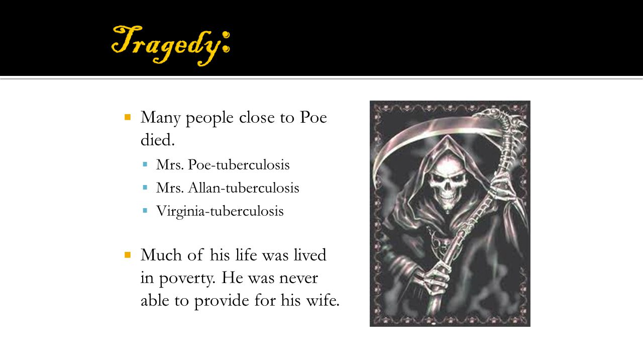  Many people close to Poe died. Mrs. Poe-tuberculosis  Mrs.