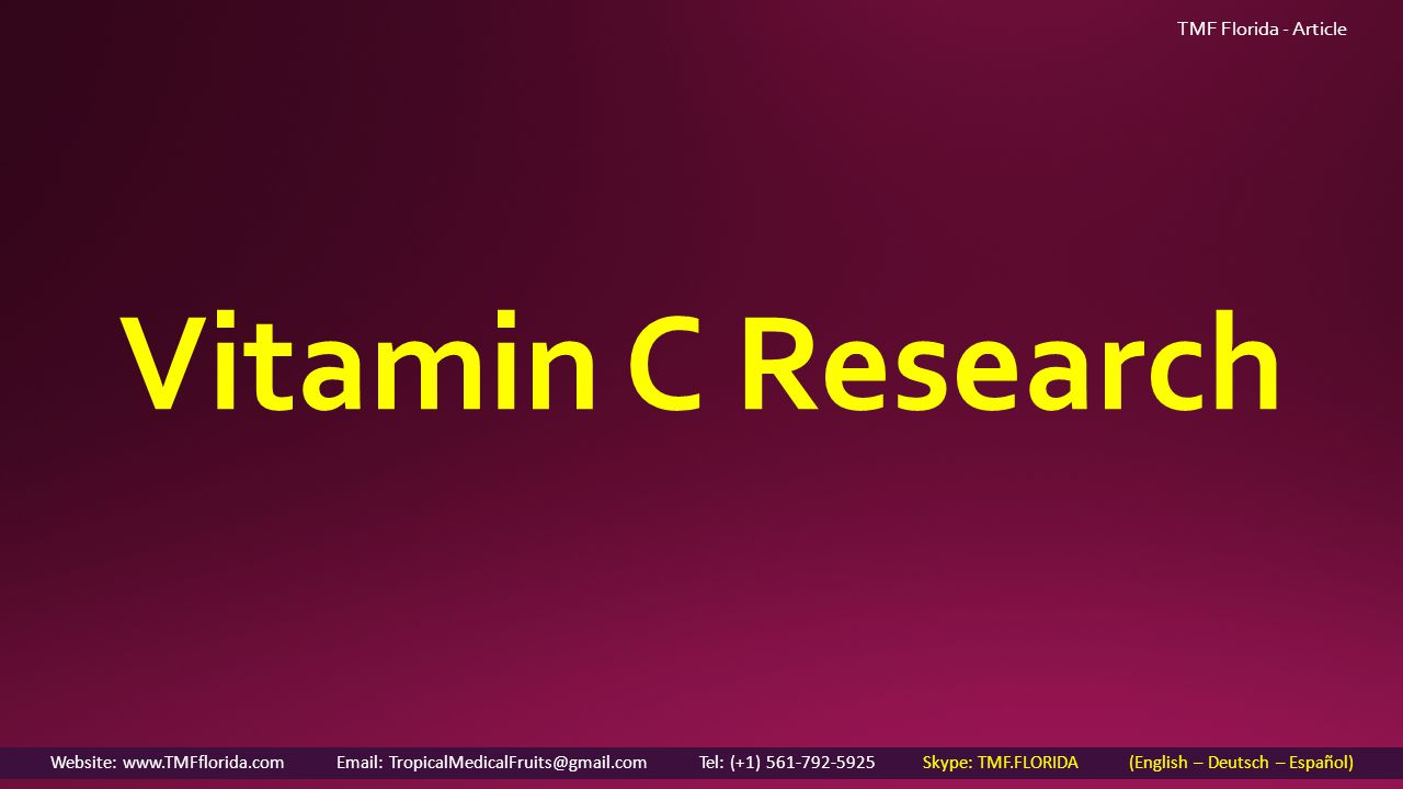 TMF Florida - Article Vitamin C Research Website: www.TMFflorida.com Email: TropicalMedicalFruits@gmail.com Tel: (+1) 561-792-5925 Skype: TMF.FLORIDA (English – Deutsch – Español)