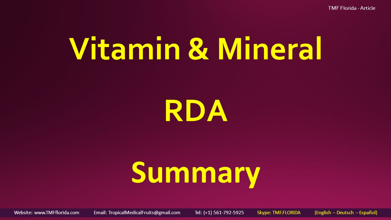 TMF Florida - Article Vitamin & Mineral RDA Summary Website: www.TMFflorida.com Email: TropicalMedicalFruits@gmail.com Tel: (+1) 561-792-5925 Skype: TMF.FLORIDA (English – Deutsch – Español)