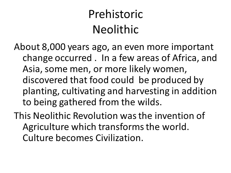 Prehistoric Neolithic About 8,000 years ago, an even more important change occurred.