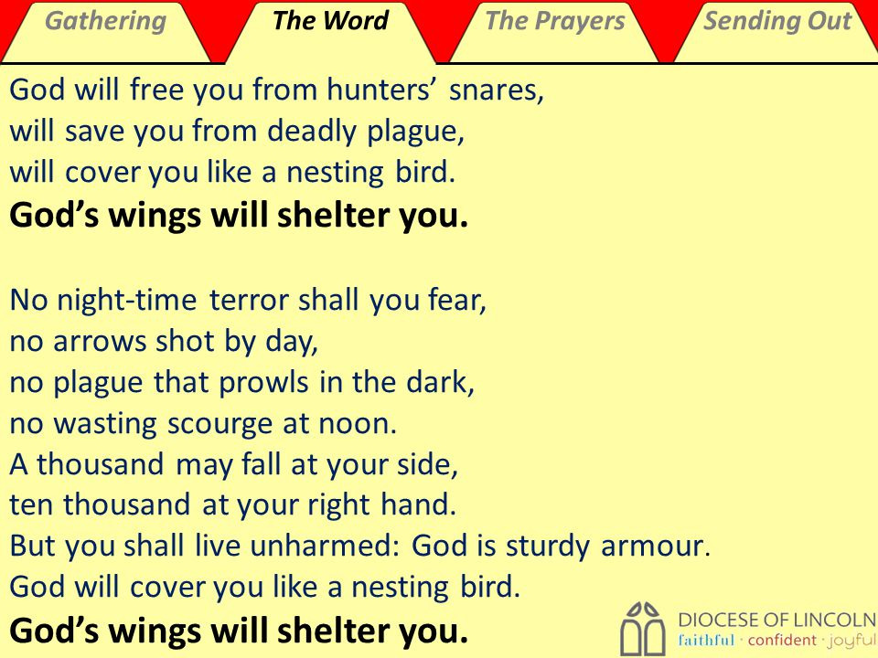 GatheringThe WordThe PrayersSending Out God will free you from hunters' snares, will save you from deadly plague, will cover you like a nesting bird.