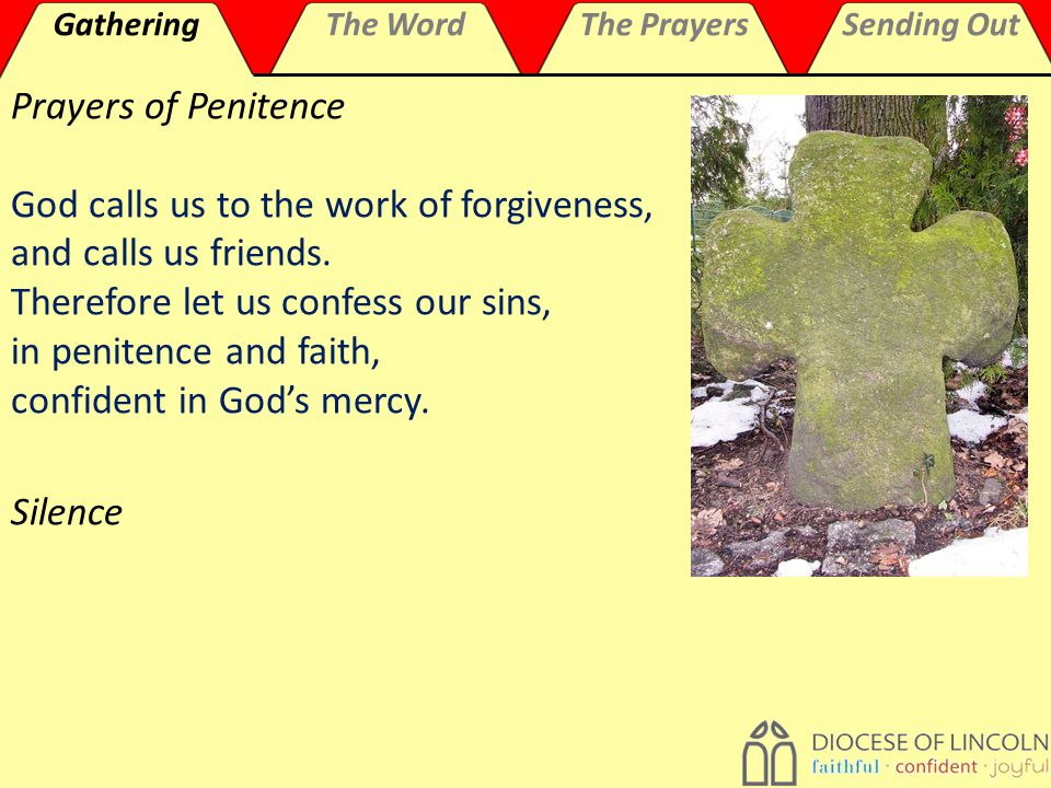 GatheringThe WordThe PrayersSending Out Prayers of Penitence God calls us to the work of forgiveness, and calls us friends.