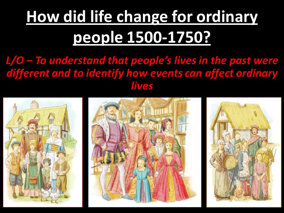 How did life change for ordinary people 1500-1750.