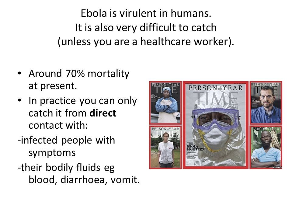 Ebola is virulent in humans.