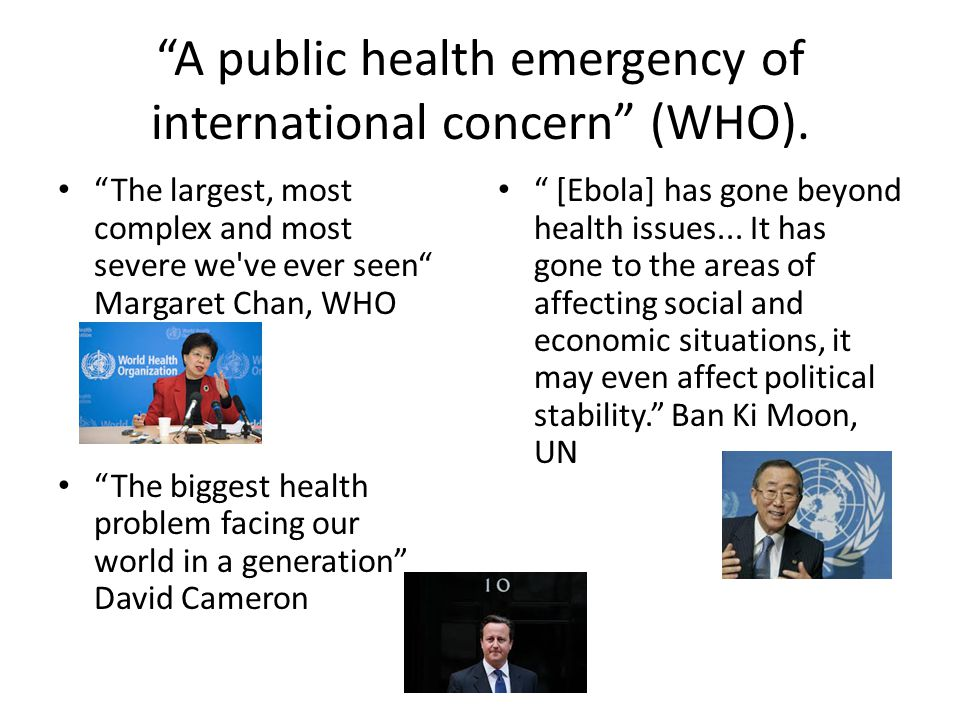 A public health emergency of international concern (WHO).