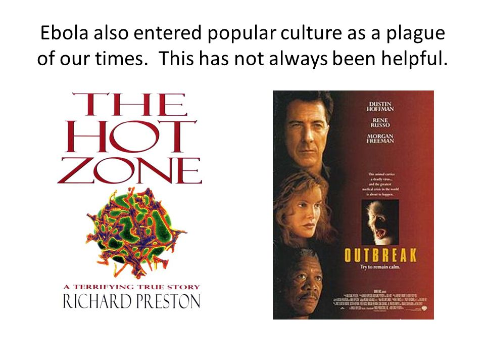 Ebola also entered popular culture as a plague of our times. This has not always been helpful.
