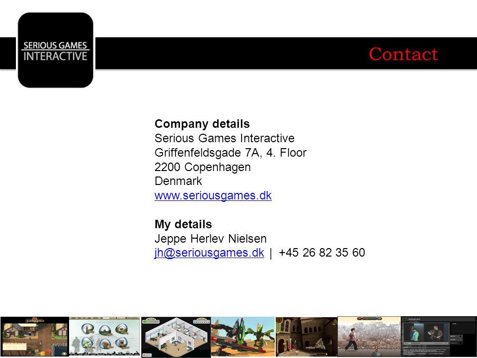 Contact Company details Serious Games Interactive Griffenfeldsgade 7A, 4. Floor 2200 Copenhagen Denmark www.seriousgames.dk My details Jeppe Herlev Ni