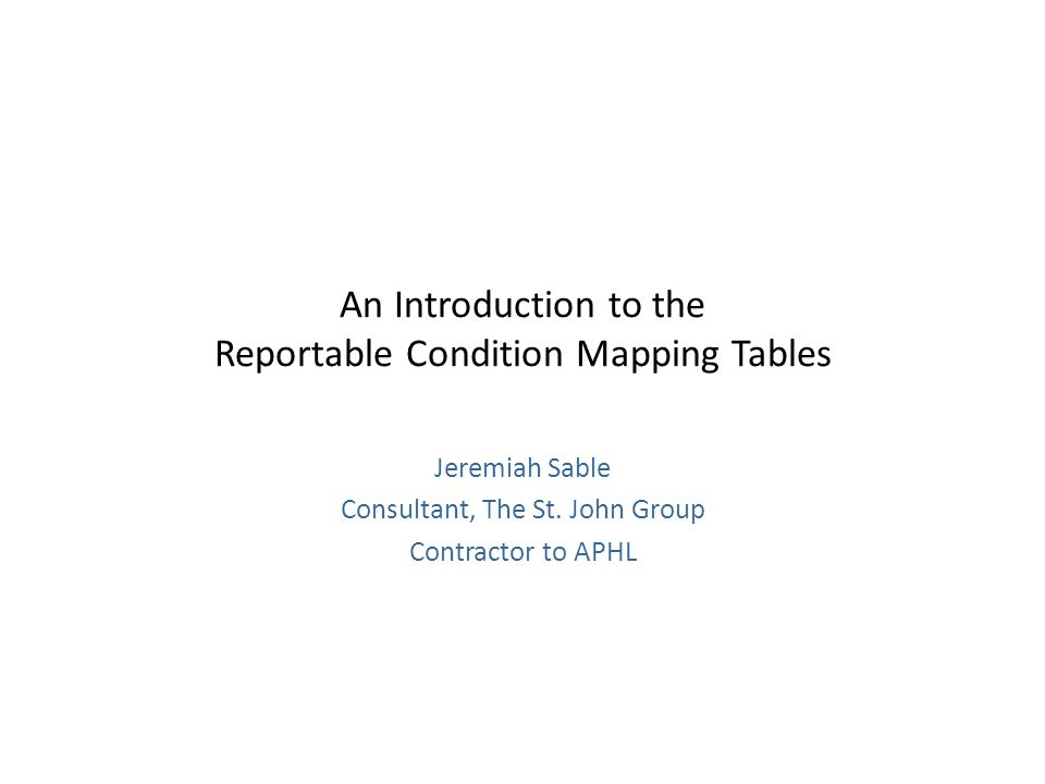 An Introduction to the Reportable Condition Mapping Tables Jeremiah Sable Consultant, The St.