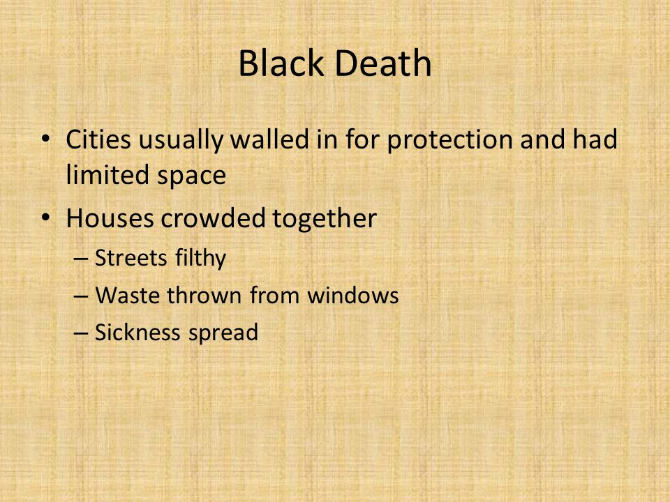 Black Death Wiped out 1/3 of Europe's population in 4 yrs.
