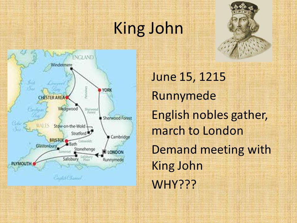 King John June 15, 1215 Runnymede English nobles gather, march to London Demand meeting with King John WHY