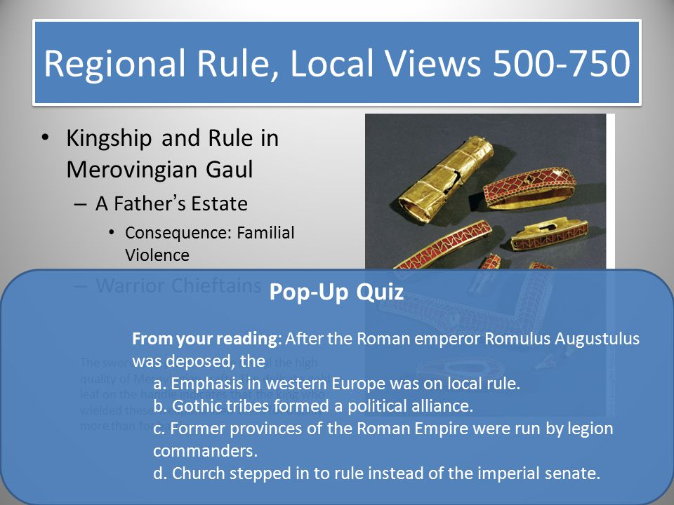 Regional Rule, Local Views 500-750 Kingship and Rule in Merovingian Gaul – A Father's Estate Consequence: Familial Violence – Warrior Chieftains The s