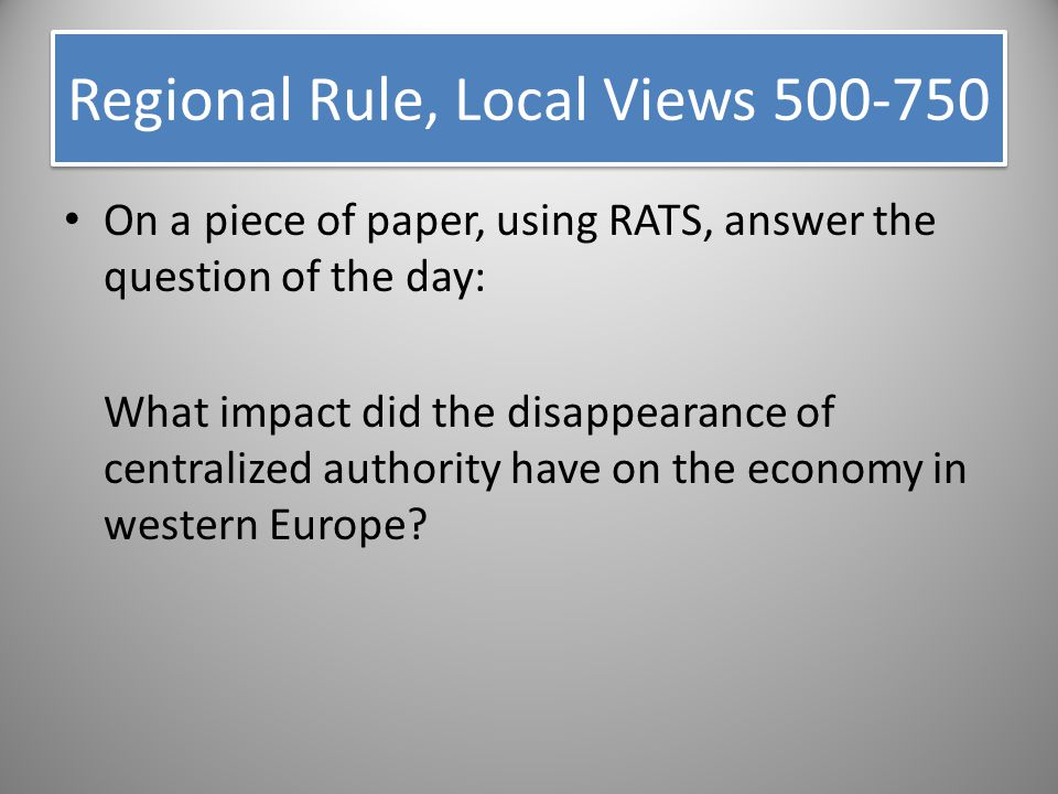 On a piece of paper, using RATS, answer the question of the day: What impact did the disappearance of centralized authority have on the economy in wes