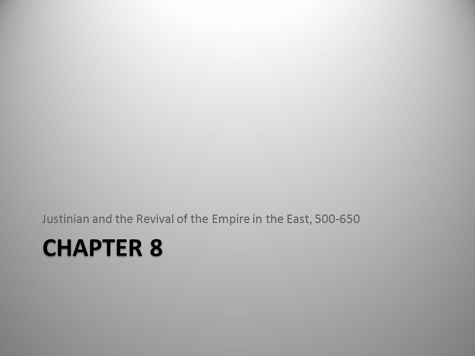 CHAPTER 8 Justinian and the Revival of the Empire in the East, 500-650
