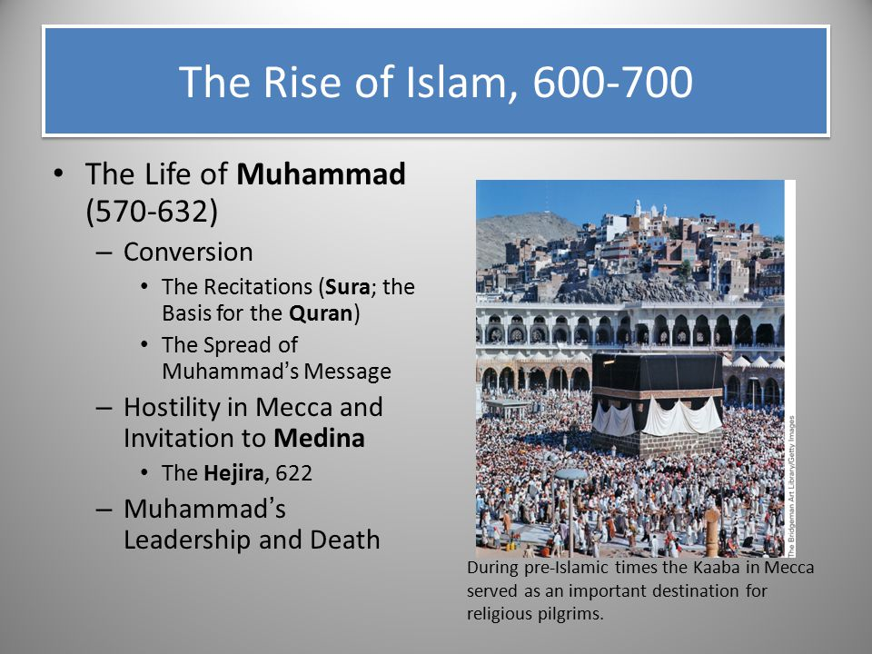 The Life of Muhammad (570-632) – Conversion The Recitations (Sura; the Basis for the Quran) The Spread of Muhammad's Message – Hostility in Mecca and
