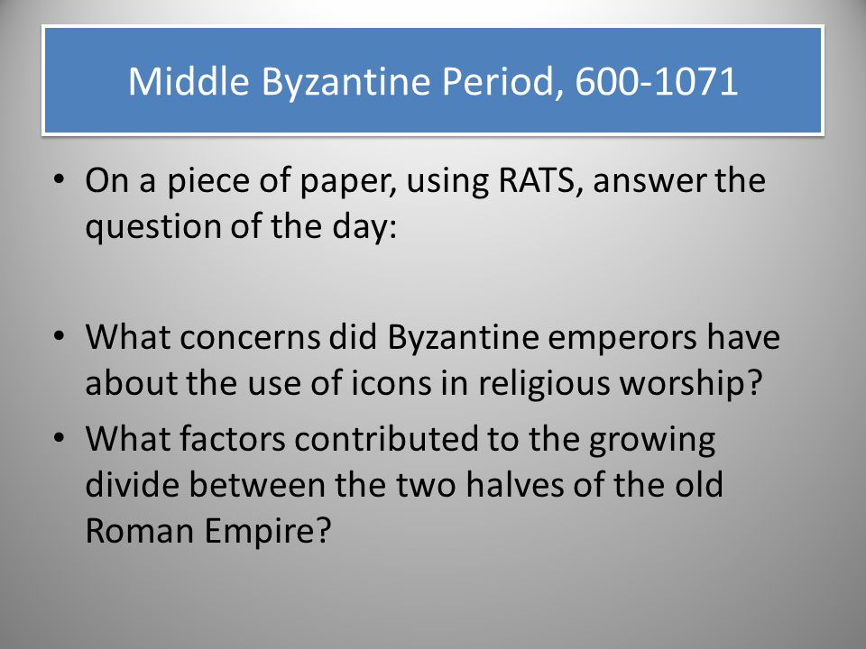 On a piece of paper, using RATS, answer the question of the day: What concerns did Byzantine emperors have about the use of icons in religious worship