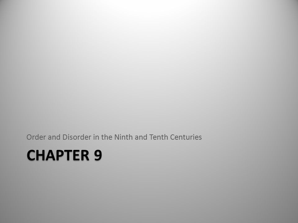 CHAPTER 9 Order and Disorder in the Ninth and Tenth Centuries