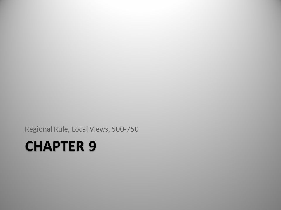 CHAPTER 9 Regional Rule, Local Views, 500-750