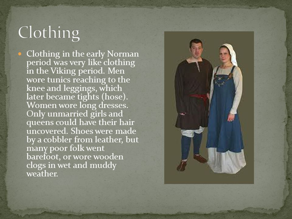 Clothing in the early Norman period was very like clothing in the Viking period.