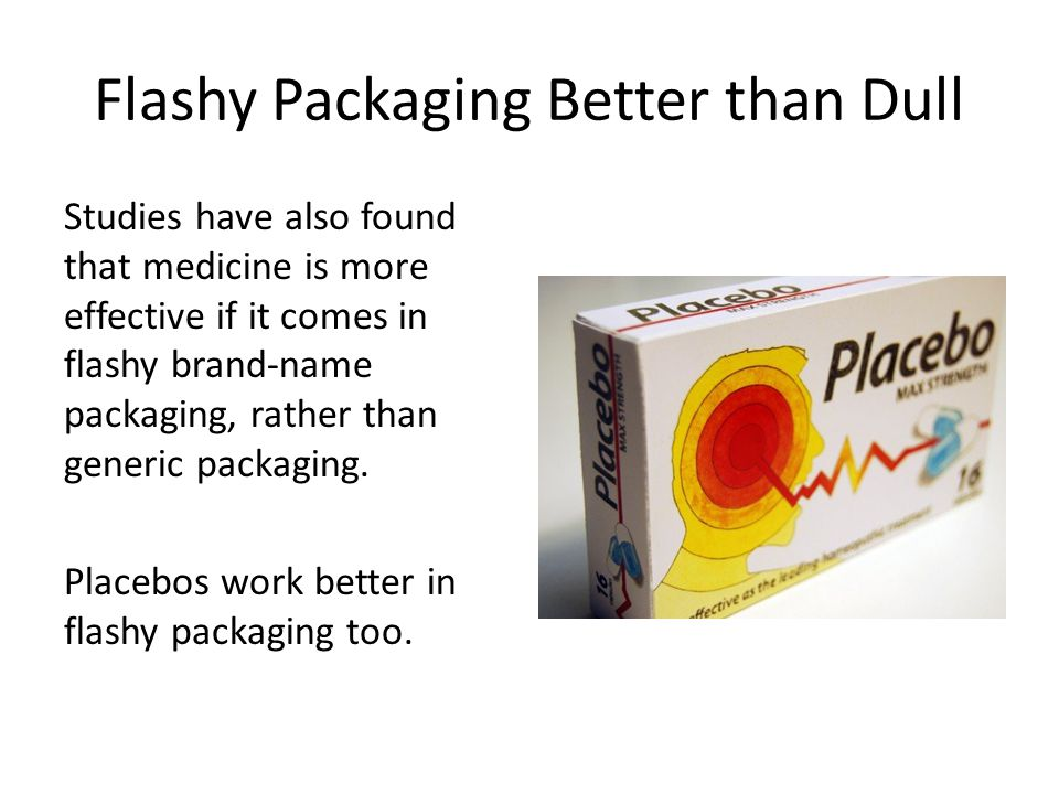 Flashy Packaging Better than Dull Studies have also found that medicine is more effective if it comes in flashy brand-name packaging, rather than generic packaging.