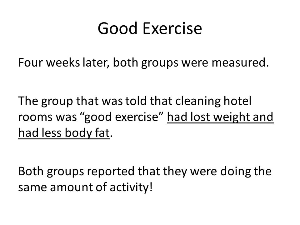 Good Exercise Four weeks later, both groups were measured.