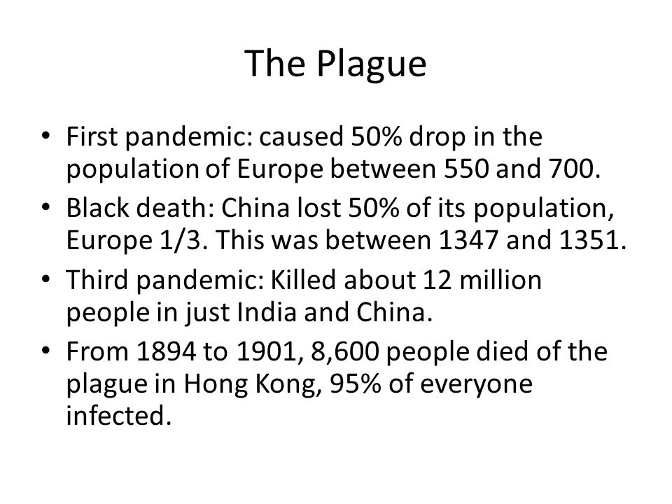 First pandemic: caused 50% drop in the population of Europe between 550 and 700.