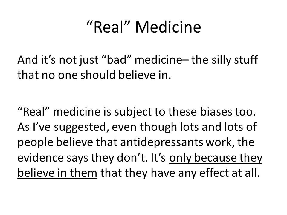 Real Medicine And it's not just bad medicine– the silly stuff that no one should believe in.