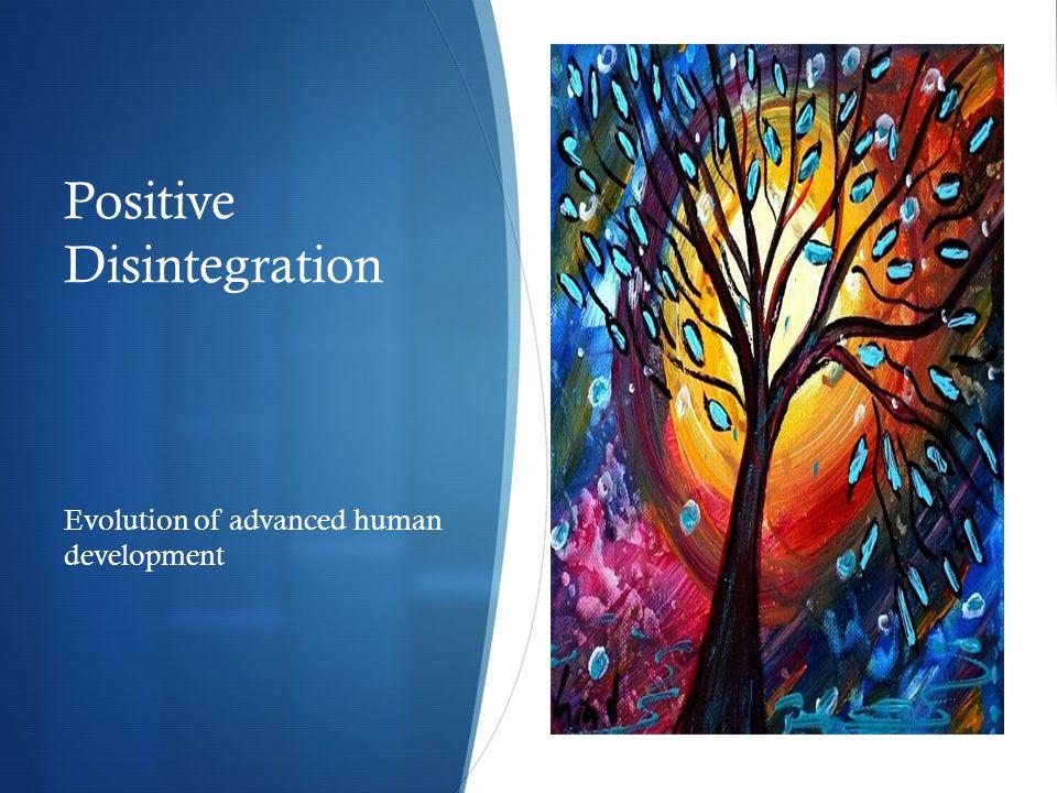 Positive Disintegration Evolution of advanced human development