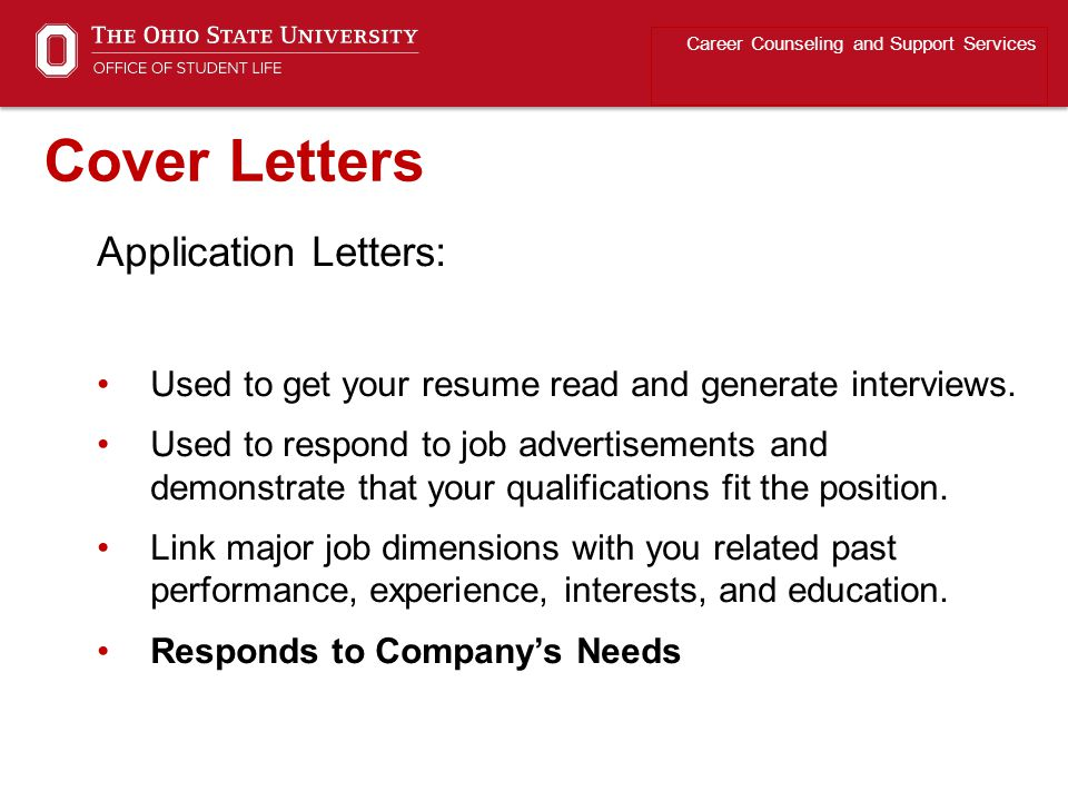 Application Letters: Used to get your resume read and generate interviews. Used to respond to job advertisements and demonstrate that your qualificati