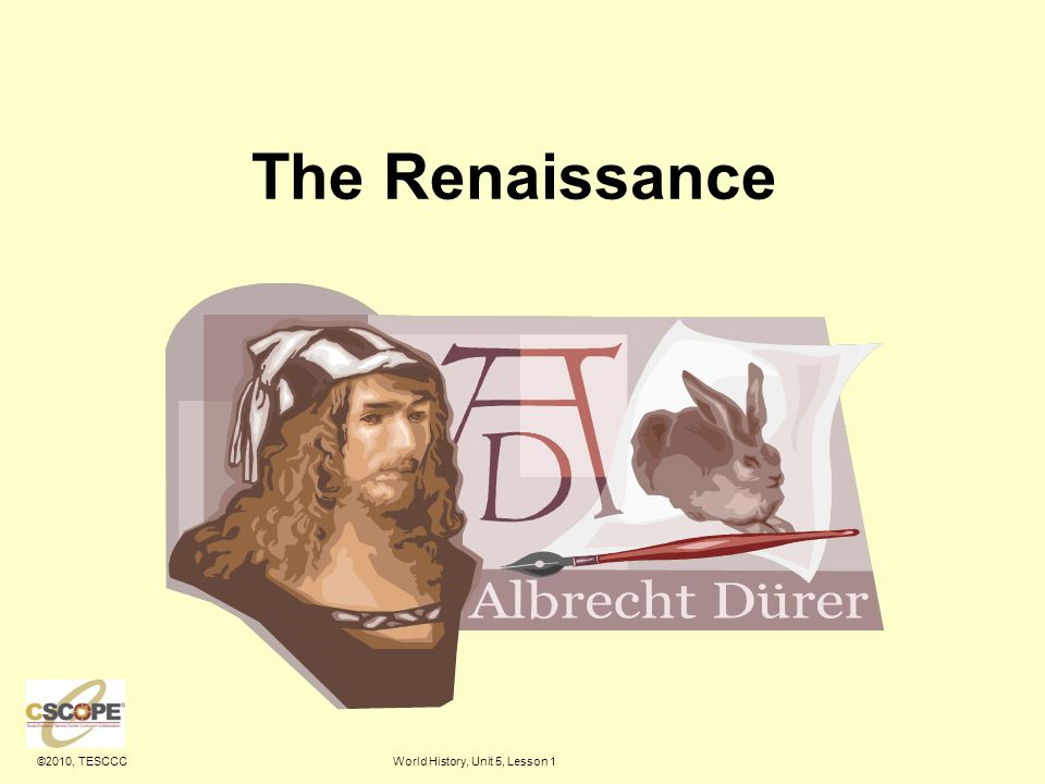 ©2010, TESCCCWorld History, Unit 5, Lesson 1 The Renaissance