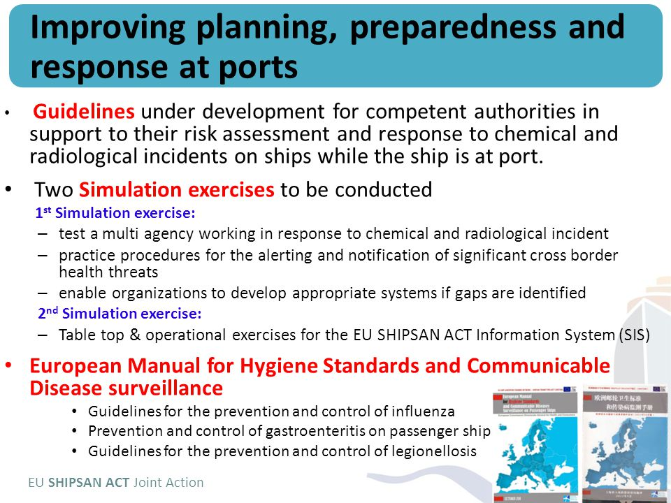 EU SHIPSAN ACT Joint Action Guidelines under development for competent authorities in support to their risk assessment and response to chemical and radiological incidents on ships while the ship is at port.