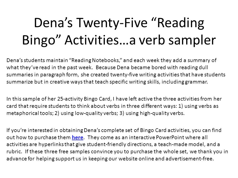 "Dena's Twenty-Five ""Reading Bingo"" Activities…a verb sampler Dena's students maintain ""Reading Notebooks,"" and each week they add a summary of what th"