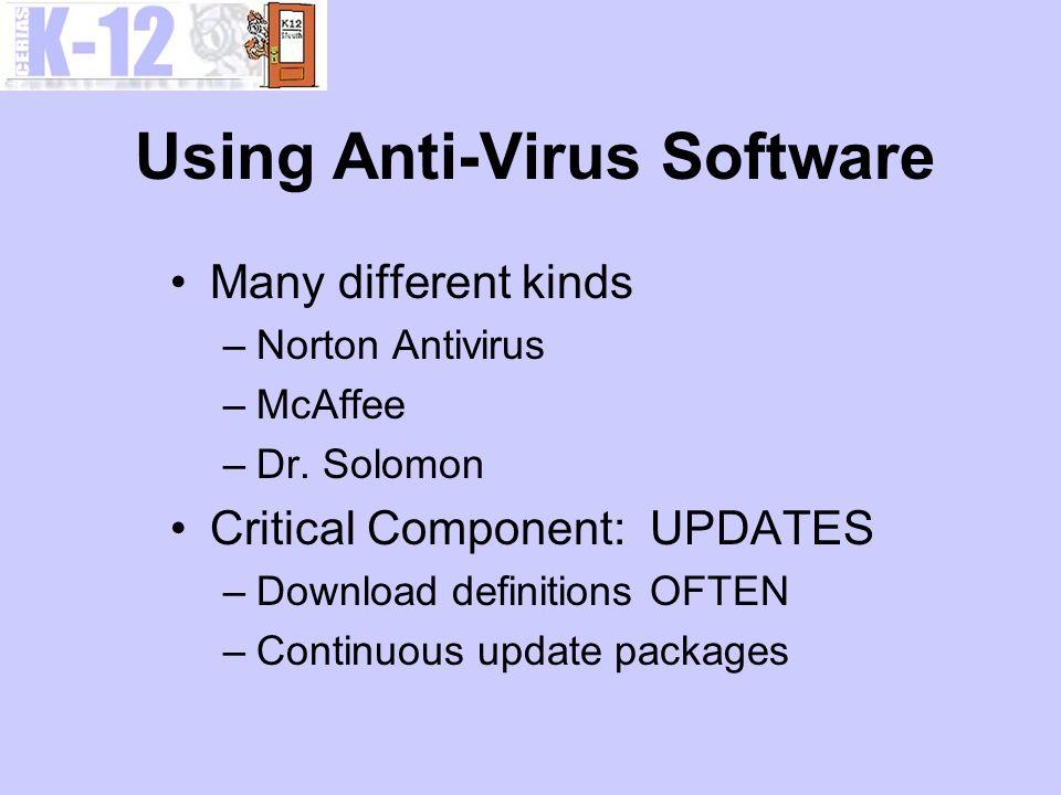 Using Anti-Virus Software Many different kinds –Norton Antivirus –McAffee –Dr.