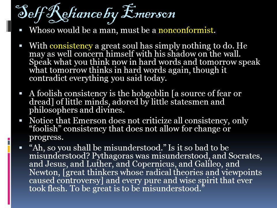 Self Reliance by Emerson  Whoso would be a man, must be a nonconformist.