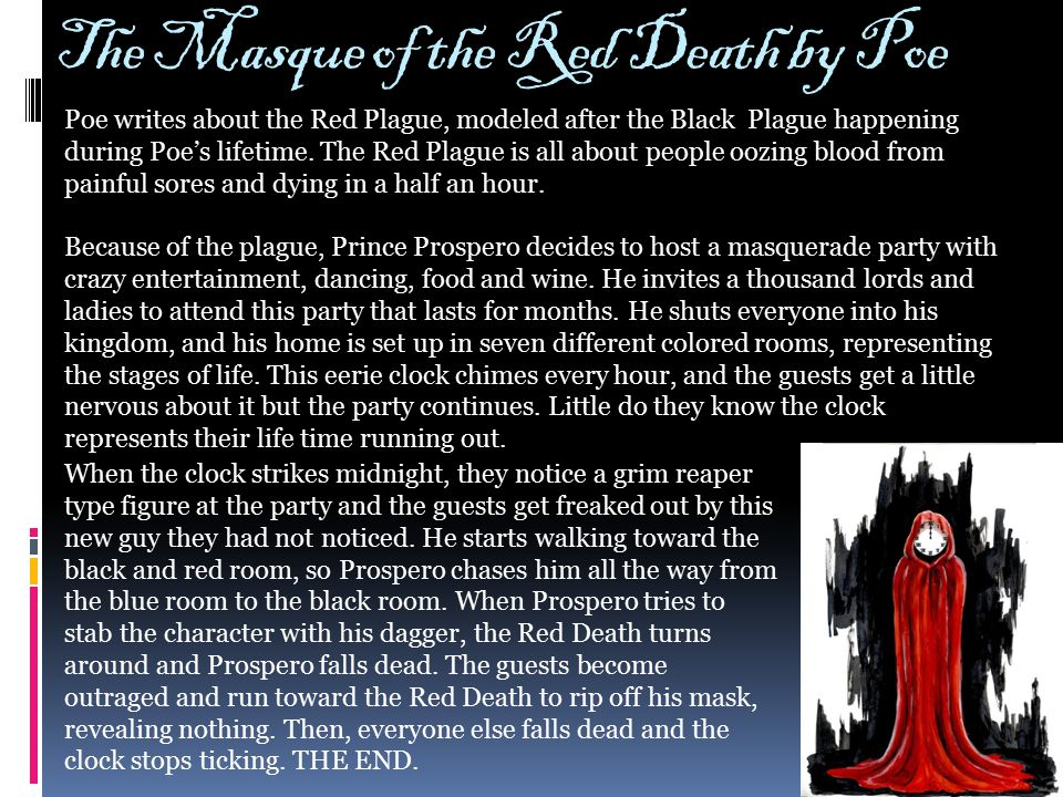 The Masque of the Red Death by Poe Poe writes about the Red Plague, modeled after the Black Plague happening during Poe's lifetime. The Red Plague is