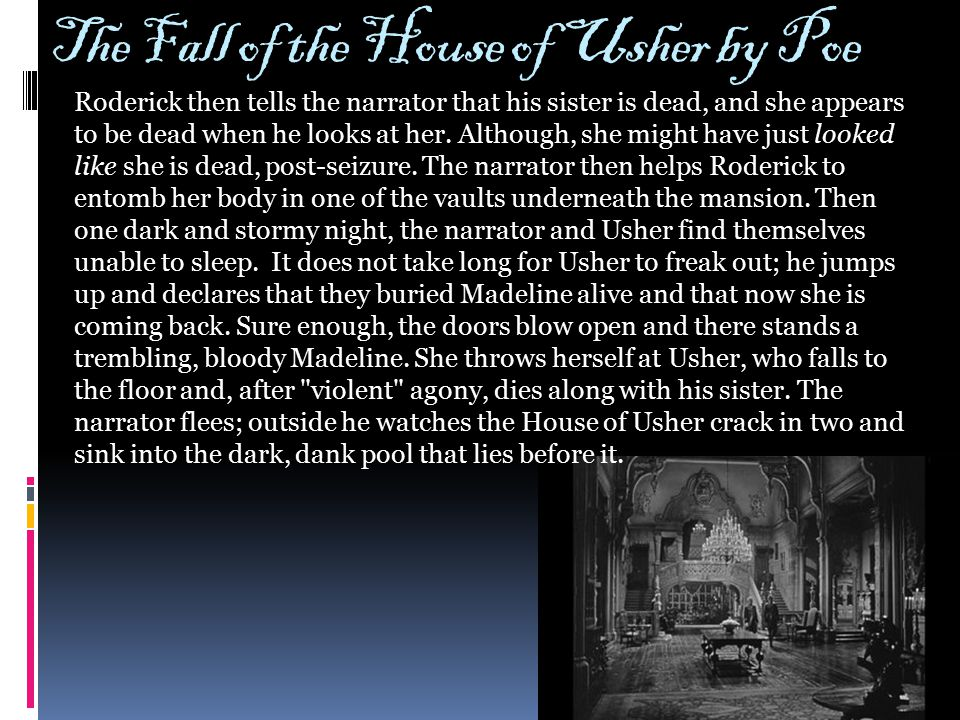 The Fall of the House of Usher by Poe Roderick then tells the narrator that his sister is dead, and she appears to be dead when he looks at her. Altho