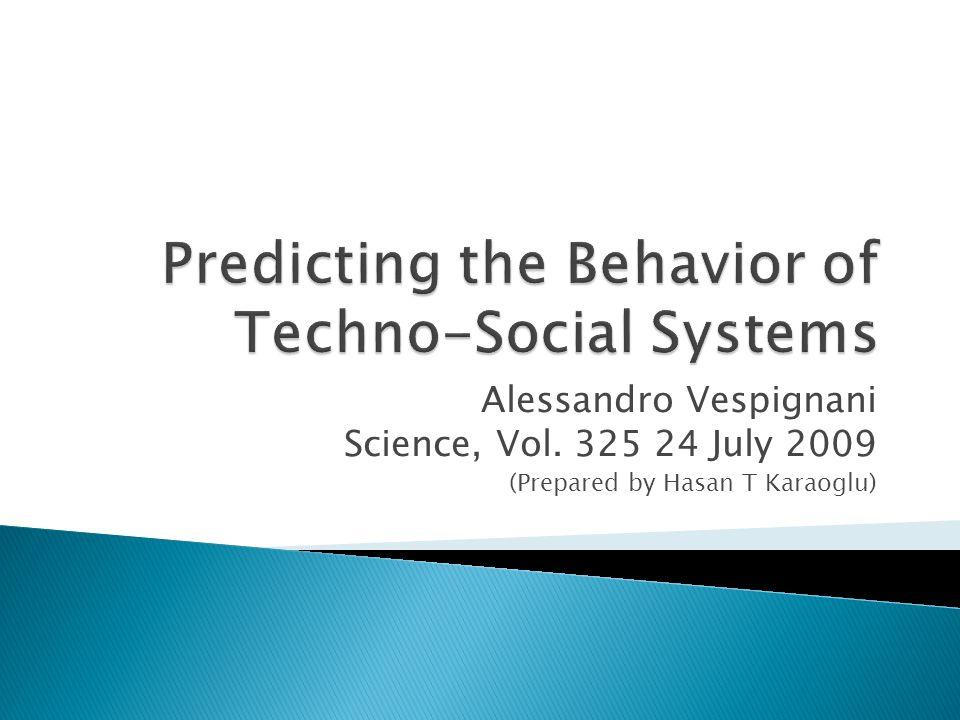 Alessandro Vespignani Science, Vol. 325 24 July 2009 (Prepared by Hasan T Karaoglu)