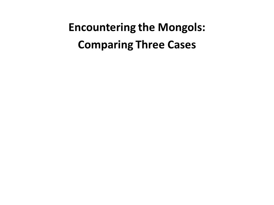 Encountering the Mongols: Comparing Three Cases