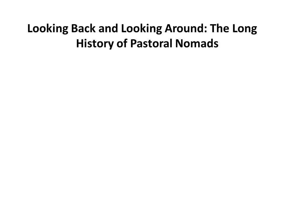 Looking Back and Looking Around: The Long History of Pastoral Nomads