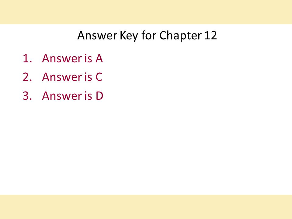 Answer Key for Chapter 12 1.Answer is A 2.Answer is C 3.Answer is D