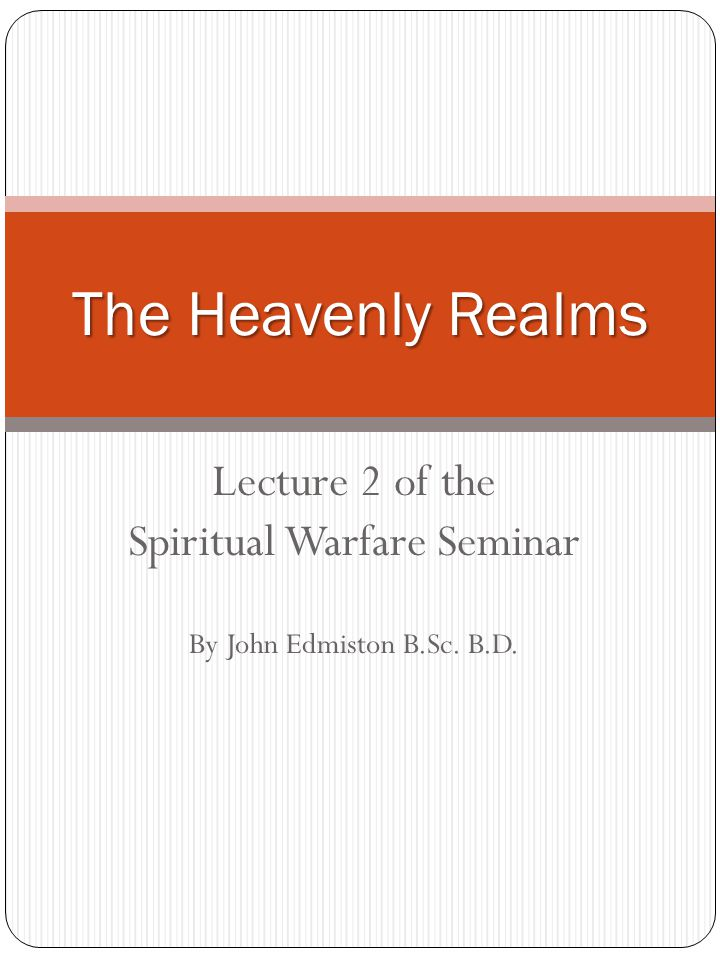 Lecture 2 of the Spiritual Warfare Seminar By John Edmiston B.Sc. B.D. The Heavenly Realms