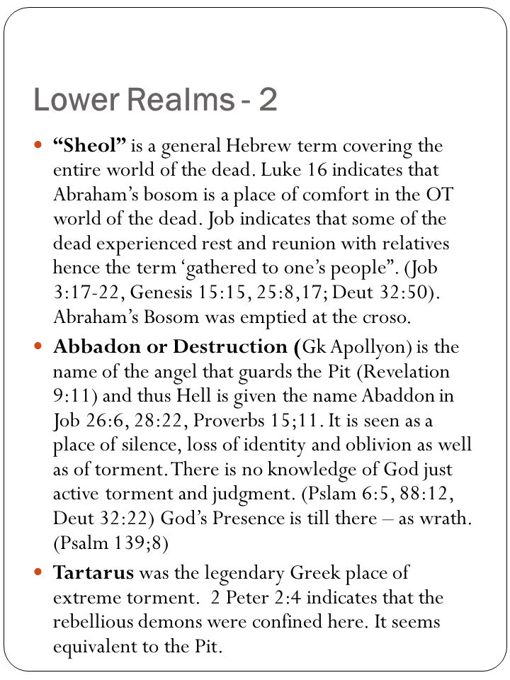Lower Realms - 2 Sheol is a general Hebrew term covering the entire world of the dead.