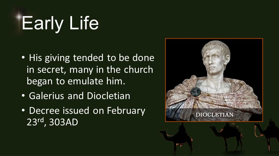 Early Life His giving tended to be done in secret, many in the church began to emulate him. Galerius and Diocletian Decree issued on February 23 rd, 3