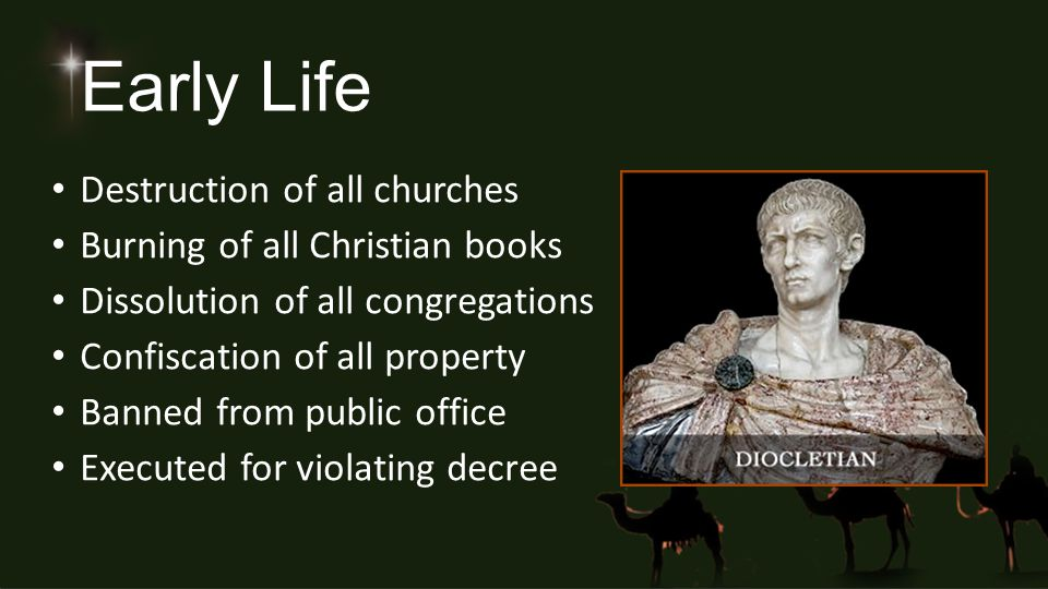 Early Life Destruction of all churches Burning of all Christian books Dissolution of all congregations Confiscation of all property Banned from public
