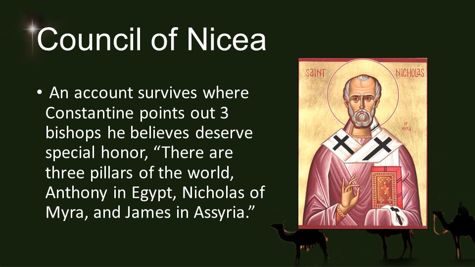 "Council of Nicea An account survives where Constantine points out 3 bishops he believes deserve special honor, ""There are three pillars of the world,"