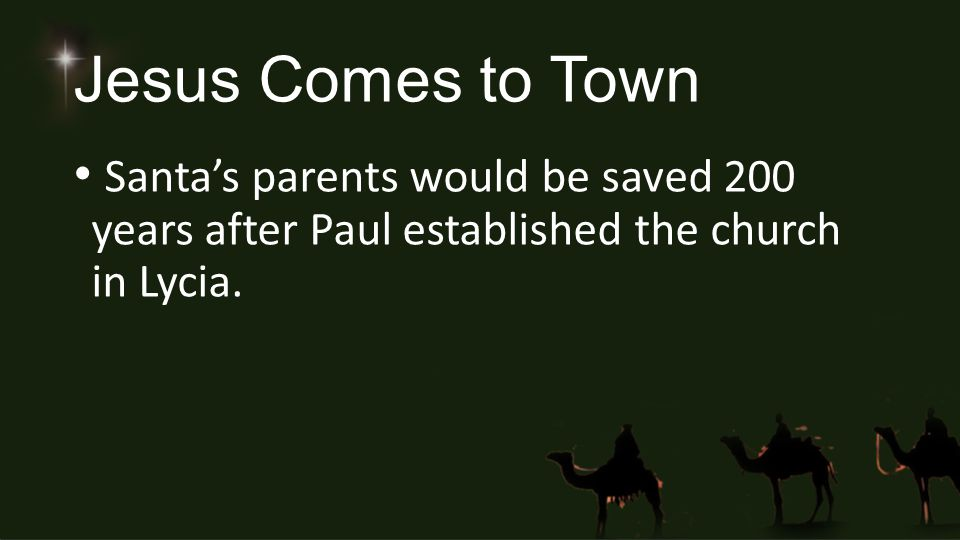 Jesus Comes to Town Santa's parents would be saved 200 years after Paul established the church in Lycia.
