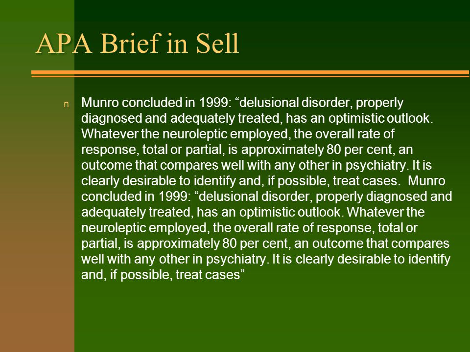 APA Brief in Sell n Munro concluded in 1999: delusional disorder, properly diagnosed and adequately treated, has an optimistic outlook.