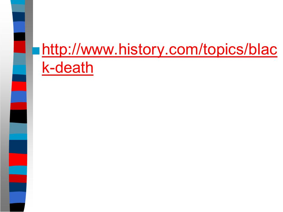 ■http://www.history.com/topics/blac k-deathhttp://www.history.com/topics/blac k-death
