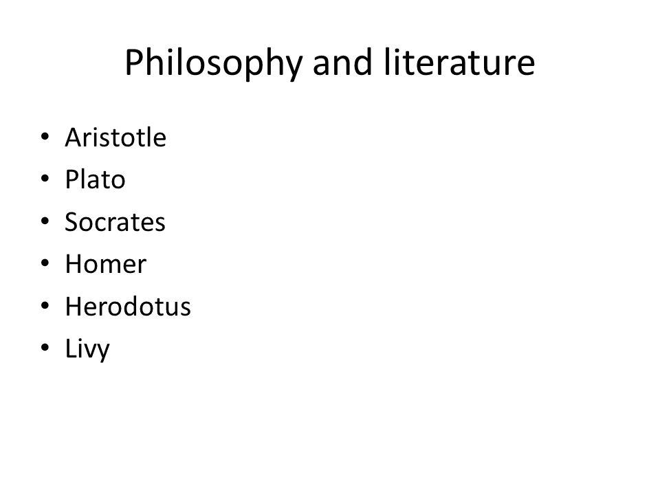 Philosophy and literature Aristotle Plato Socrates Homer Herodotus Livy