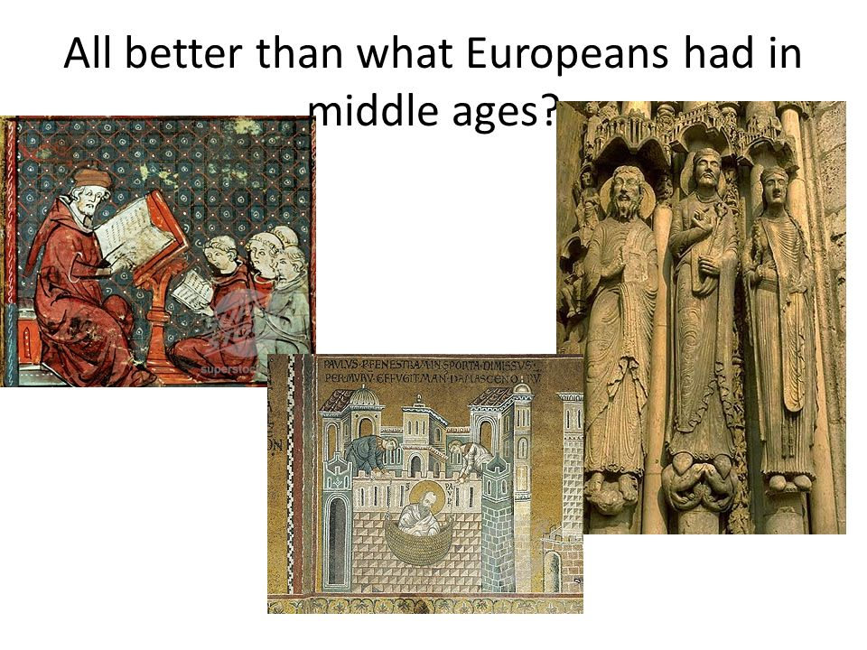 All better than what Europeans had in middle ages?