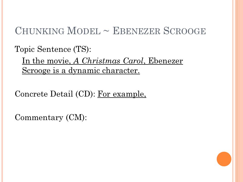 C HUNKING M ODEL ~ E BENEZER S CROOGE Topic Sentence (TS): In the movie, A Christmas Carol, Ebenezer Scrooge is a dynamic character.